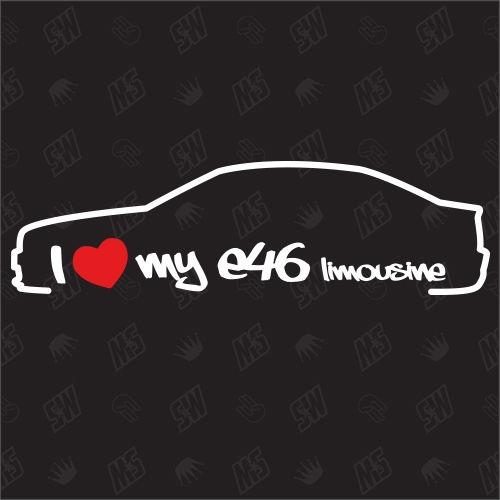 I love my BMW E46 Limousine - Sticker, Bj.98-05