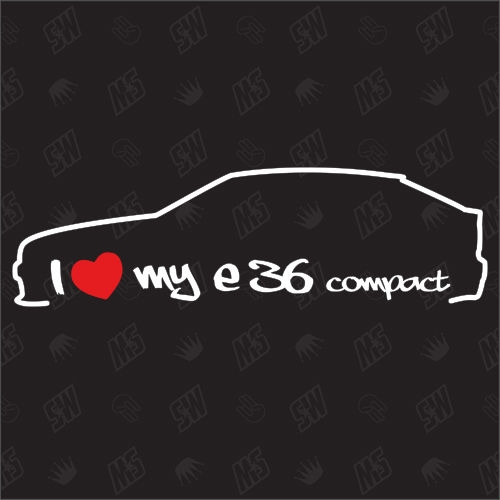 I love my BMW E36 Compact - Sticker, Bj. 94-00