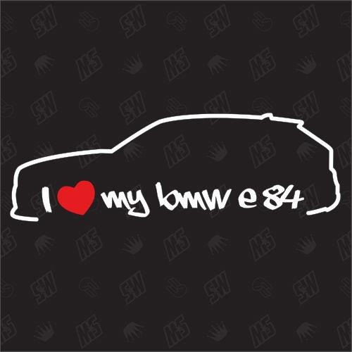 I love my BMW E84 - X1 Sticker, Bj.08-14