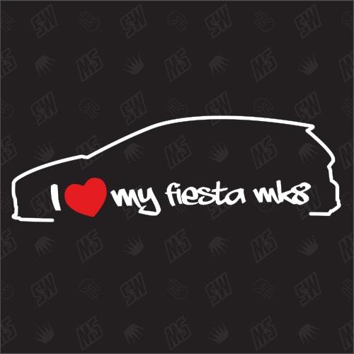 I love my Ford Fiesta MK8 - Sticker ab Bj. 17