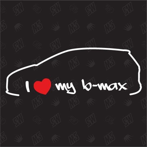 I love my Ford B-Max - Sticker, ab Bj 12