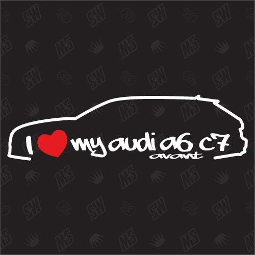 I love my A6 C7 Avant - Sticker kompatibel mit Audi - Baujahr 2010