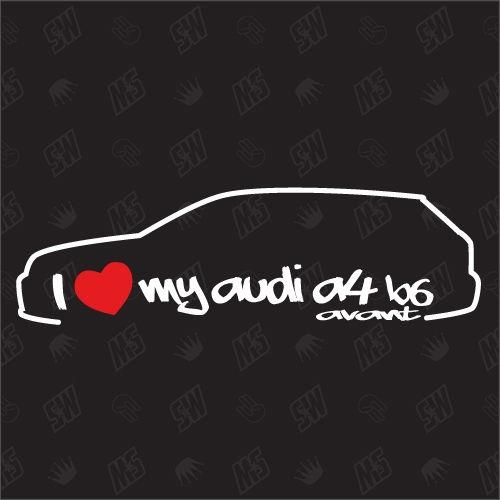 I love my A4 B6 Avant - Sticker kompatibel mit Audi - Baujahr 2000 - 2004