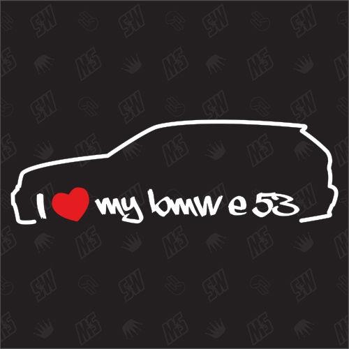 I love my BMW E53 - X5 Sticker, Bj.00-06