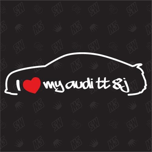 I love my TT 8J - Sticker kompatibel mit Audi - Baujahr 2006 - 2013