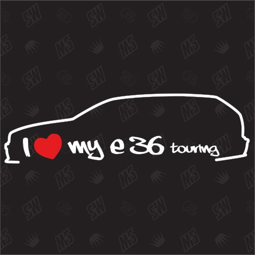 I love my BMW E36 Touring - Sticker Bj. 95-99
