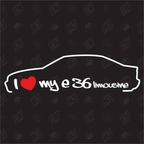 I love my BMW E36 Limousine - Sticker, Bj. 90-98