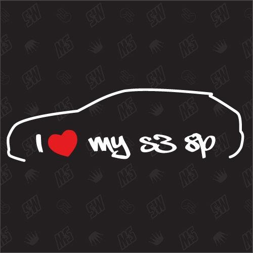 I love my S3 8P - Sticker kompatibel mit Audi - Baujahr 2006 - 2012