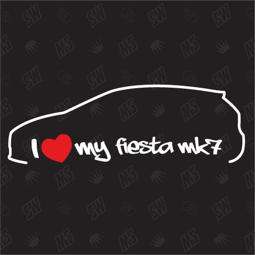 I love my Ford Fiesta MK7 - Sticker ab Bj. 08